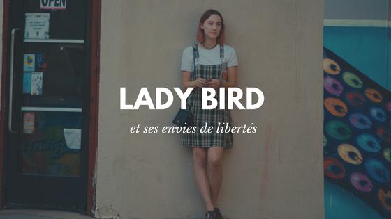 Lady Bird et ses envies deliberté